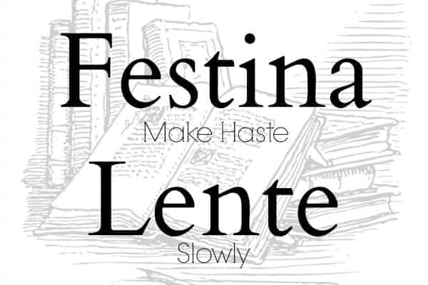 Festina Lente Is the Perfect Motto to Live By