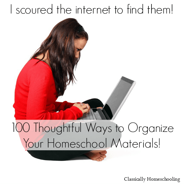 Round up of 100 links to ways to organize your homeschool materials