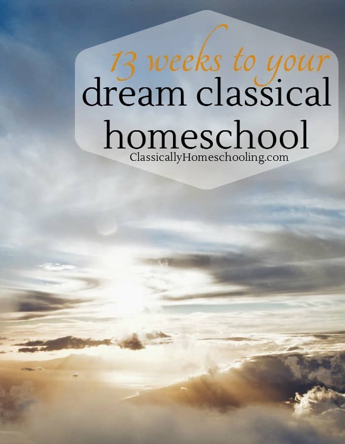 Over the next 13 weeks we're going to build our dream classical homeschool from the ground up.