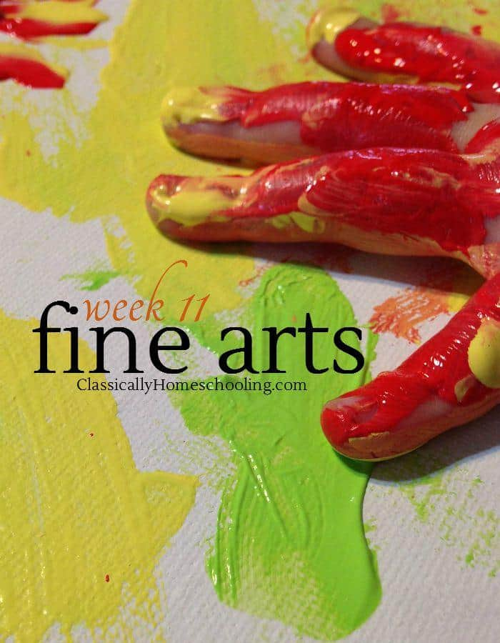 Week 11 is all about adding the fine arts into our homeschool day and week.