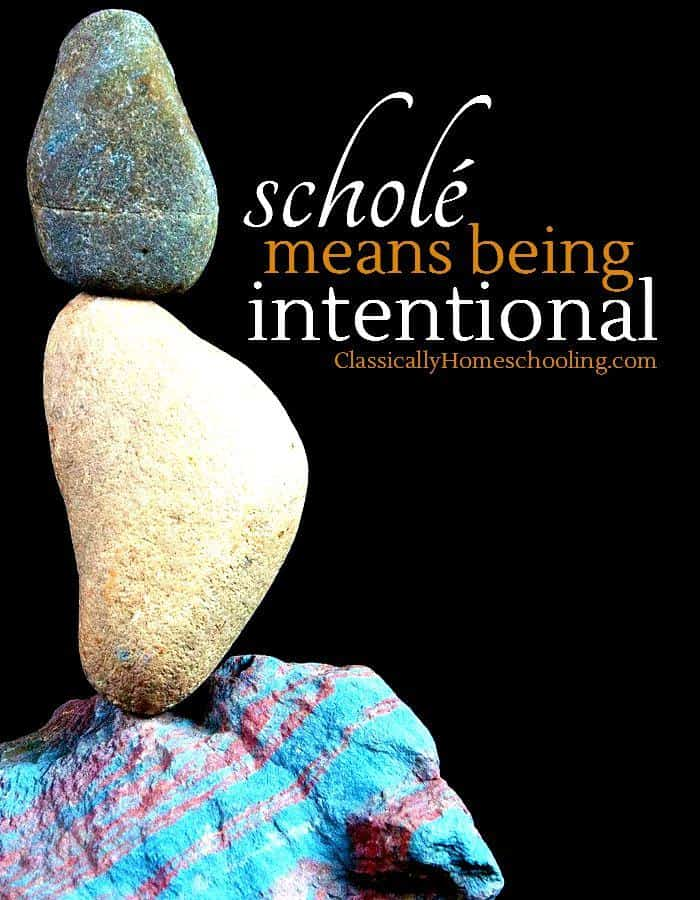 Scholé in my homeschool means to be intentional about what you're doing and why.