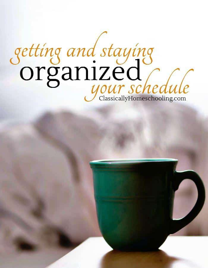 5 days of tips and inspiration on getting and staying organized in your schedule by Classically Homeschooling.