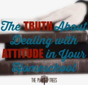 The Truth About Attitude in Homeschool