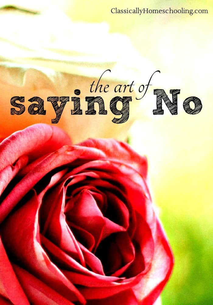 The Art of Saying No by Classically Homeschooling
