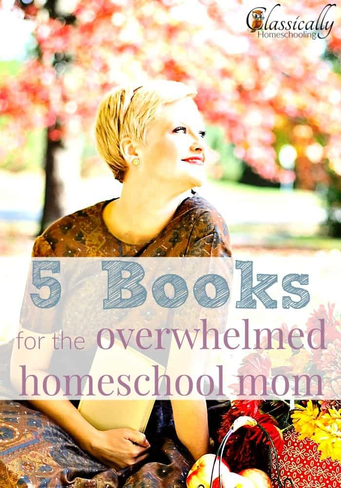 books for the overwhelmed homeschool mom