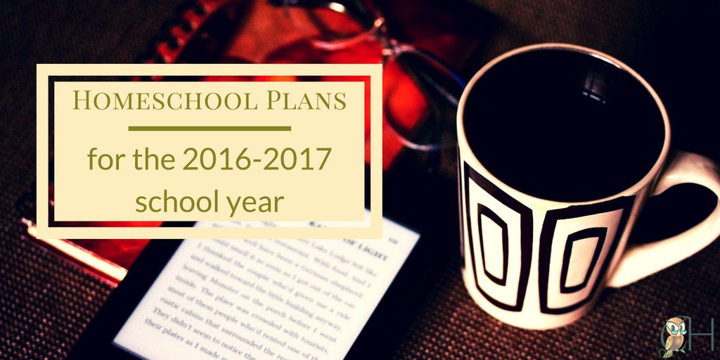 An Inside Look at Our 2016-2017 Homeschool Plans