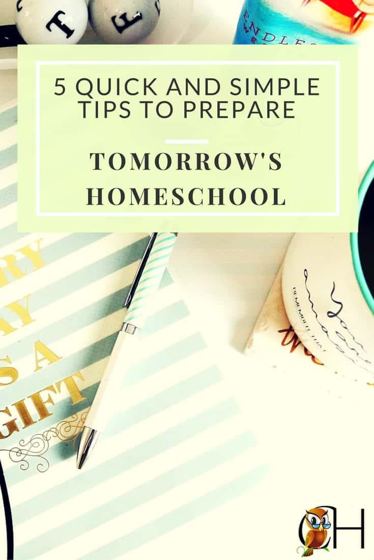 All it takes is a few minutes at the end of the homeschool day to prepare tomorrow's homeschool. Use these 5 quick and simple tips so you know what to do.