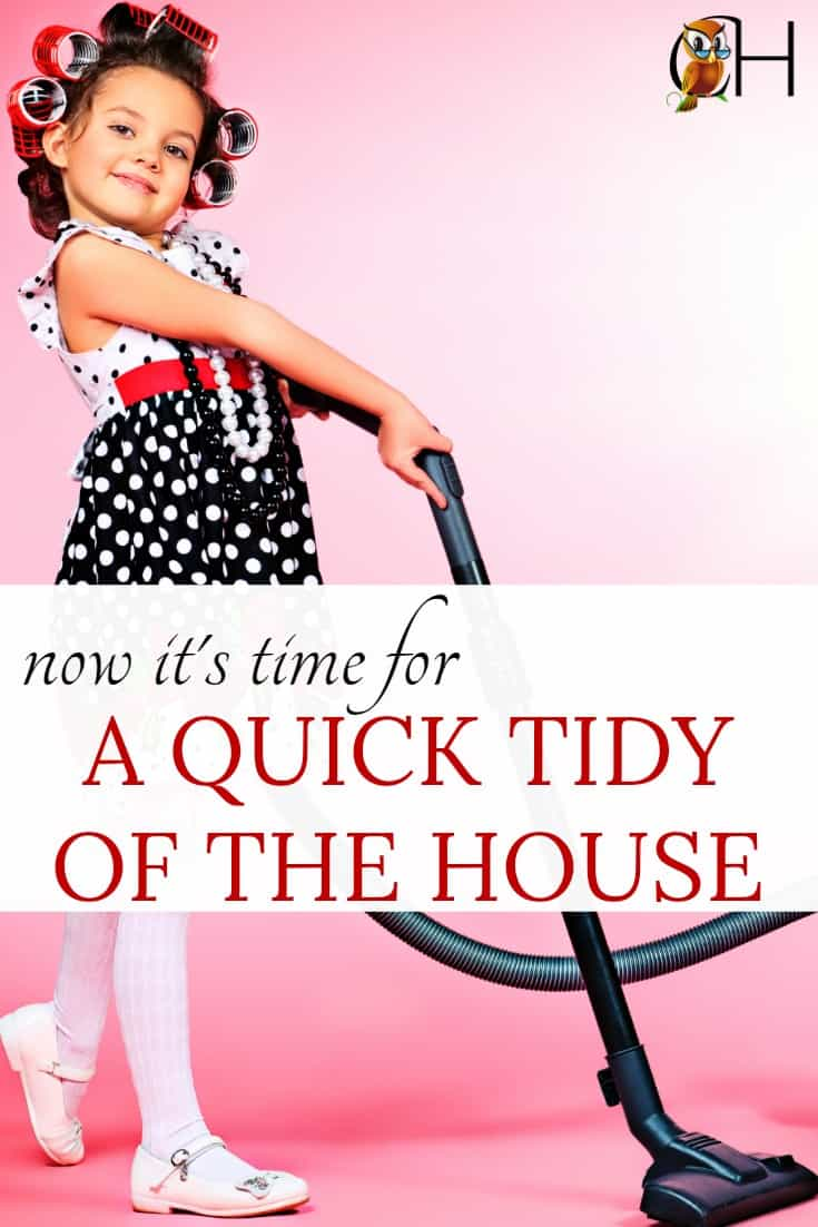 inside: Tidy the house fast so you can enjoy a peaceful evening