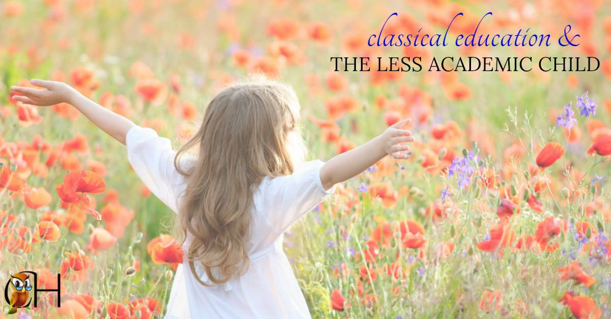 All children need the principles of classical education, especially the less academic kids. After all, the goal is to shape a child's body, mind, and soul.
