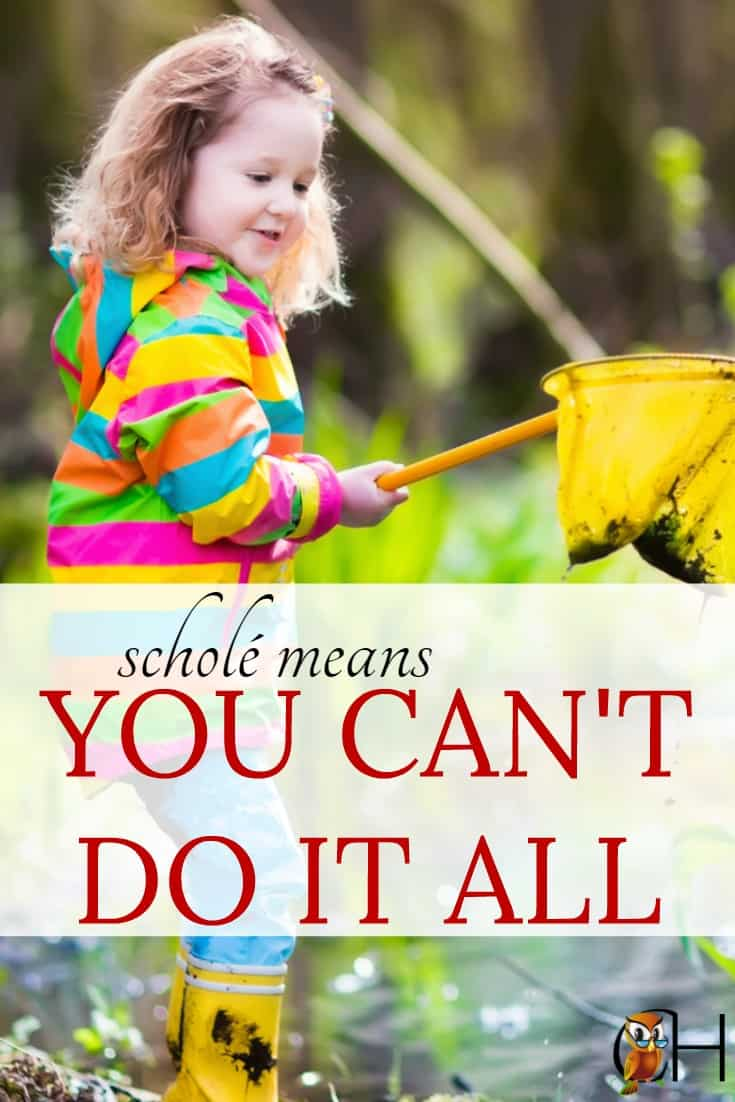 When you cut down on the number of activities and subjects you're involved in, you'll find scholé in your homeschool.